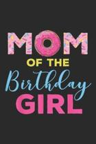 Mom of the Birthday Girl: Mom of the Birthday Girl Donut Mom Mother's Day Gift Journal/Notebook Blank Lined Ruled 6x9 100 Pages