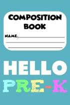 Composition Book Hello Pre-K: Preschoolers Back To School Supplies, Handwriting Practice Workbook, Alphabets Tracing Activity Book, Writing Notebook