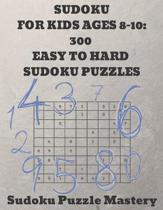 Sudoku For Kids Ages 8-10: 300 Easy to Hard Sudoku Puzzles