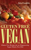 Gluten Free Vegan: Gluten Free Recipes for an Empowering Vegan Gluten Free Diet