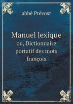 Manuel Lexique Ou, Dictionnaire Portatif Des Mots Francois