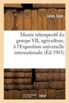 Mus�e R�trospectif Du Groupe VII, Agriculture, � l'Exposition Universelle Internationale de 1900,