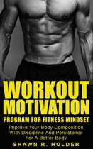 Workout Motivation Program for Fitness Mindset: Improve Your Body Composition With Discipline And Persistence For A Better Body