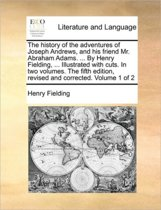 The History of the Adventures of Joseph Andrews, and His Friend Mr. Abraham Adams. ... by Henry Fielding, ... Illustrated with Cuts. in Two Volumes. the Fifth Edition, Revised and Corrected. Volume 1 of 2