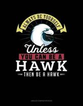 Always Be Yourself Unless You Can Be a Hawk Then Be a Hawk