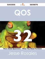 QoS 32 Success Secrets - 32 Most Asked Questions On QoS - What You Need To Know