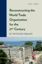 Reconstructing the World Trade Organization for the 21st Century
