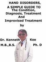 Hand Disorders, A Simple Guide To The Condition, Diagnosis, Treatment And Improvised Treatment