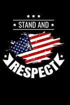 Stand And Respect: Awesome USA Patriotic Journal - 6''x 9'' 100 Blank Lined Pages Veteran Diary Notebook - 4th of July Independence Day Vet