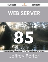 Web server 85 Success Secrets - 85 Most Asked Questions On Web server - What You Need To Know