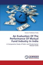 An Evaluation of the Performance of Mutual Fund Industry in India