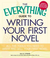The Everything Guide to Writing Your First Novel
