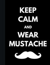 Keep Calm And Wear Mustache: College Ruled Movember Notebook Black Soft Cover Large (8.5 x 11 inches) Letter Size 100 Pages Blank Lined Journal
