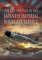 The Rise and Fall of the Japanese Imperial Naval Air Service