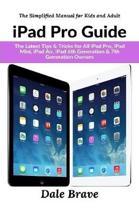 iPad Pro Guide: The Latest Tips & Tricks for All iPad Pro, iPad Mini, iPad Air, iPad 6th Generation & 7th Generation Owners (The Simpl