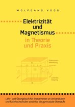 Elektrizitat Und Magnetismus in Theorie Und Praxis