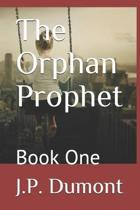The Orphan Prophet: Book One