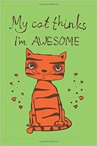 My Cat Thinks I Am Awesome (Journal, Diary, Notebook for Cat Lover)