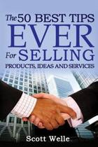 The 50 Best Tips Ever for Selling Products, Ideas and Services