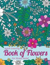 Adult Coloring Book of Flowers for Stress Relief and Relaxation