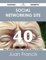 social networking site 40 Success Secrets - 40 Most Asked Questions On social networking site - What You Need To Know