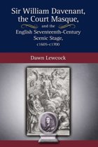Sir William Davenant, the Court Masque and the English Seventeenth Century Scenic Stage, C1605 -C1700