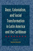 Race, Colonialism, and Social Transformation in Latin America and the Caribbean