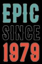 Epic Since 1979: Born in 1979 Gift Journals For Men and Women - 41st Birthday Gifts Diary Books For Fathers Mothers Aunties and Uncles