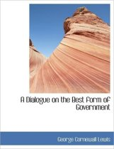 A Dialogue on the Best Form of Government