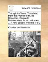The Spirit of Laws. Translated from the French of M. de Secondat, Baron de Montesquieu. in Two Volumes. ... a New Edition. Volume 1 of 2