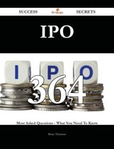 IPO 364 Success Secrets - 364 Most Asked Questions On IPO - What You Need To Know