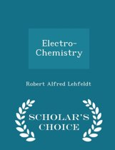 Electro-Chemistry - Scholar's Choice Edition