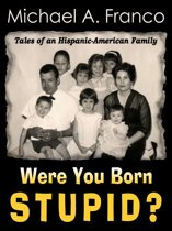 Were You Born Stupid? Tales of an Hispanic-American Family