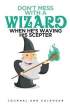 Don't Mess with a Wizard When He's Waving His Scepter
