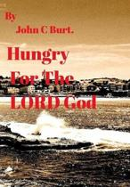 Hungry For The LORD God.