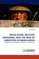 Revolution, Military Personnel and the War of Liberation in Bangladesh