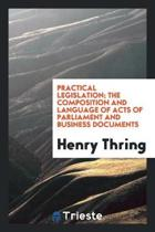 Practical Legislation. the Composition and Language of Acts of Parliament ...