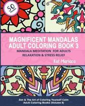 Magnificent Mandalas Adult Coloring Book 3 - Mandala Meditation for Adults Relaxation and Stress Relief