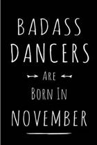Badass Dancers Are Born In November: Blank Line Funny Journal, Notebook or Diary is Perfect Gift for the November Born. Makes an Awesome Birthday Pres