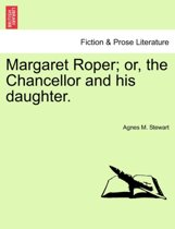 Margaret Roper; Or, the Chancellor and His Daughter.