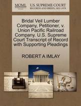 Bridal Veil Lumber Company, Petitioner, V. Union Pacific Railroad Company. U.S. Supreme Court Transcript of Record with Supporting Pleadings