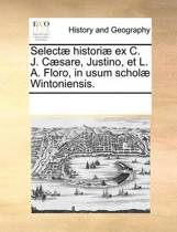 Select Histori Ex C. J. C sare, Justino, Et L. A. Floro, in Usum Schol Wintoniensis.