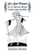 Les Sept Femmes De La Barbe-Bleue Et Autres Contes Merveilleux (Annoté)