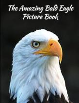 The Amazing Bald Eagle Picture Book 8.5 X 11