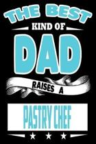 The Best Kind Of Dad Raises A Pastry Chef: College Ruled Lined Journal Notebook 120 Pages 6''x9'' - Best Dad Gifts Personalized