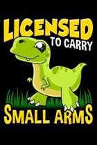 Licensed To Carry Small Arms: Licensed To Carry Small Arms Funny Dinosaur Pun T-Rex Joke Blank Composition Notebook for Journaling & Writing (120 Li