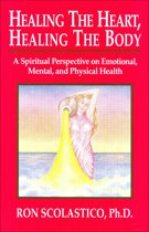 Healing the Heart, Healing the Body: A Spiritual Perspective on Emotional, Mental, and Physical Health