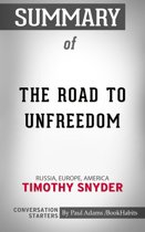 Summary of The Road to Unfreedom: Russia, Europe, America by Timothy Snyder | Conversation Starters