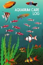 Aquarium Care log: Customized Fish Keeper Maintenance Tracker For All Your Aquarium Needs. Great For Logging Water Testing, Water Changes