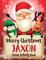 Merry Christmas Jaxon: Fun Xmas Activity Book, Personalized for Children, perfect Christmas gift idea